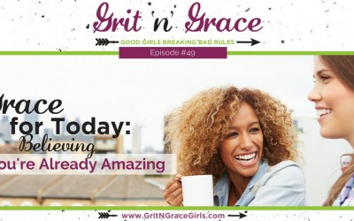 Episode #49: Grace for Today — Believing You're Already Amazing