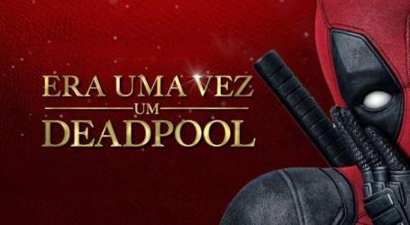 Cine News: Era Uma Vez um Deadpool