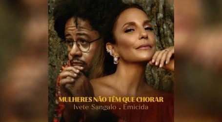 """Ivete Sangalo e Emicida lançam """"Mulheres não têm que chorar"""""""