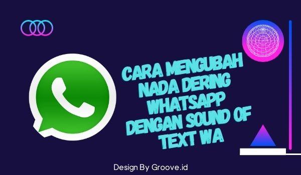 Cara Mengubah Nada Dering WhatsApp dengan Sound of Text WA