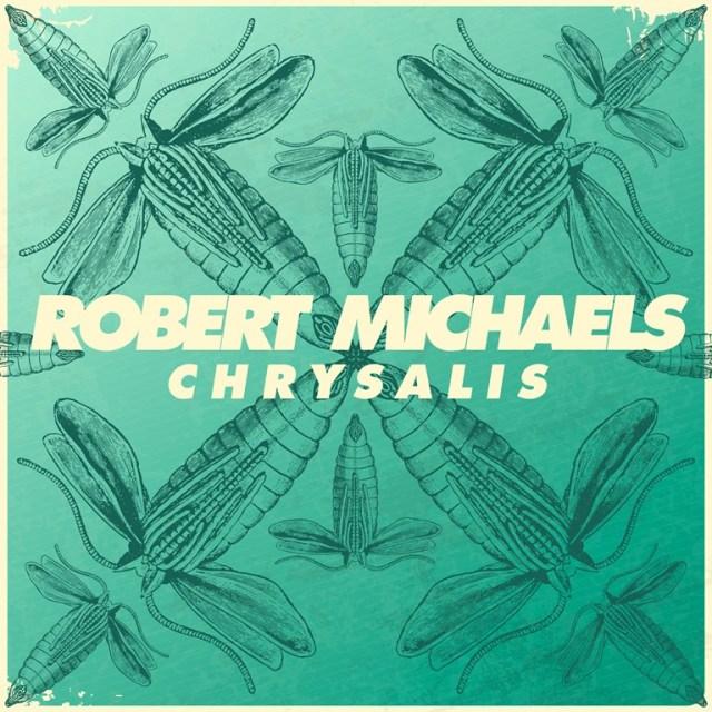 Robert Michaels releases new 'Chrysalis' LP