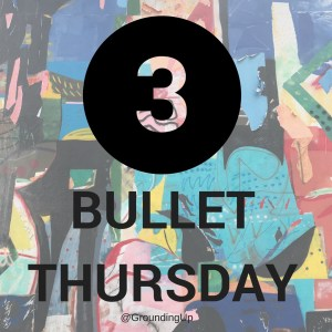 3 Bullet Thursday