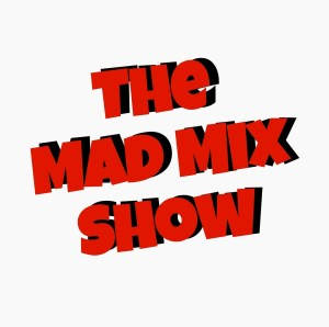 The Mad Mix Show