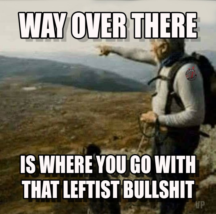 way over there leftist bulshit