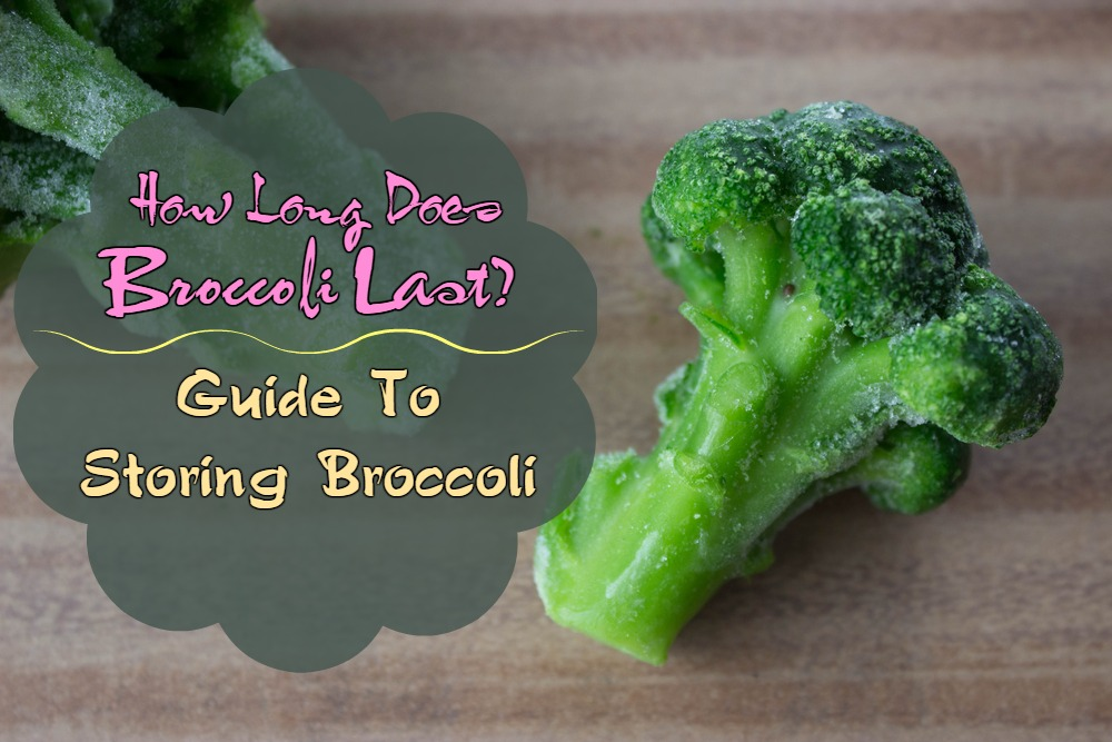 How Long Does Broccoli Last? – Guide To Storing Broccoli
