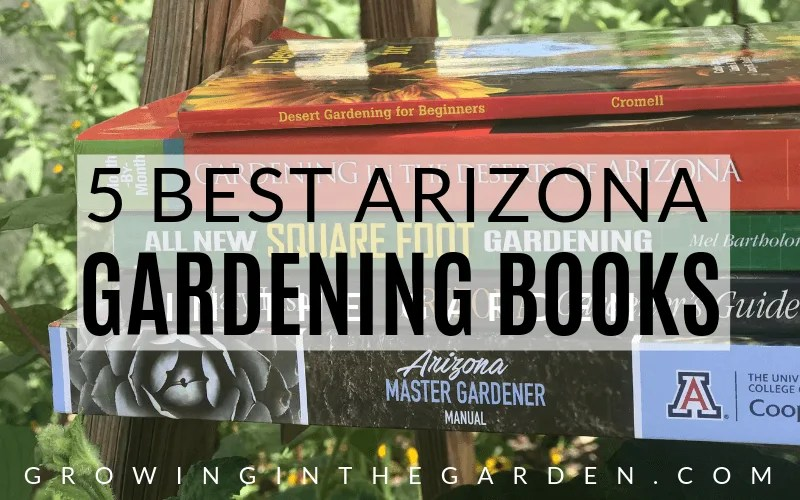 5 Best Arizona Gardening Books Growing In The Garden