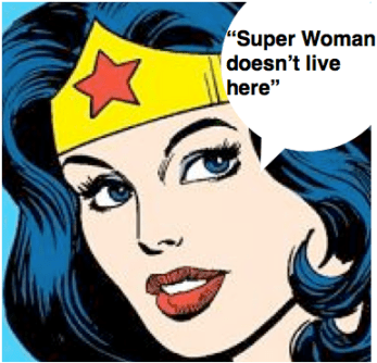 Super Woman doesn't live here