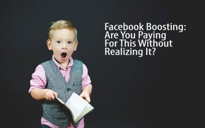 Facebook Boosting: Are You Paying For This Without Realizing It?