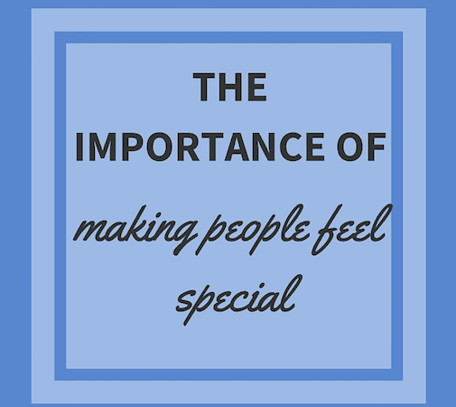 The importance of making people feel special