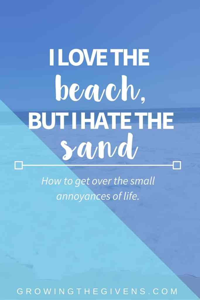 Love the beach, but hate the sand? Me too. Learn how to get over the small annoyances of life.