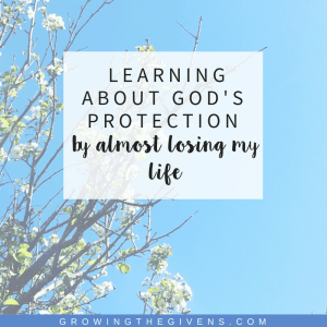 Learning about God's Protection by Almost Losing My Life