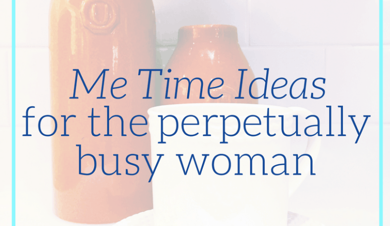 'Me Time' Ideas for the Perpetually Busy Woman