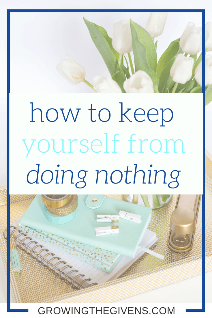 Doing nothing is 100% easier than doing something. But doing nothing won't fill your life with happy memories. Learn how to stop doing nothing.