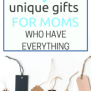 Nine Unique Gifts For Moms Who Have Everything Growing