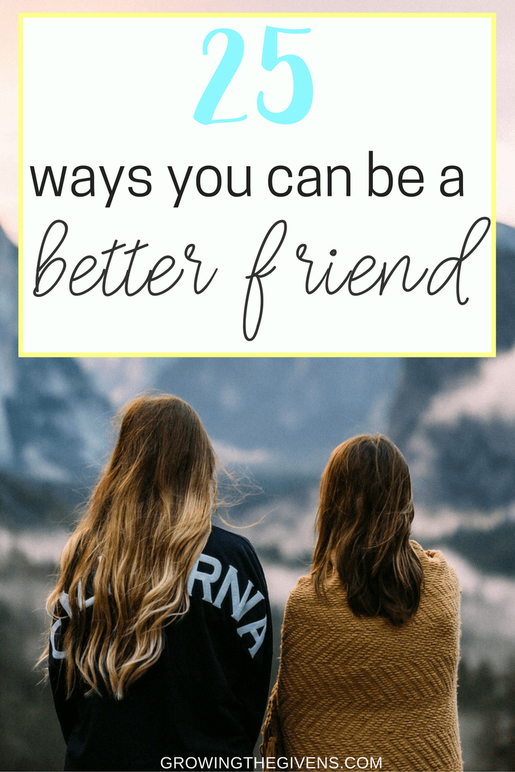 Use these 25 ways to be a better friend to grow your friendships and make more friends this year.