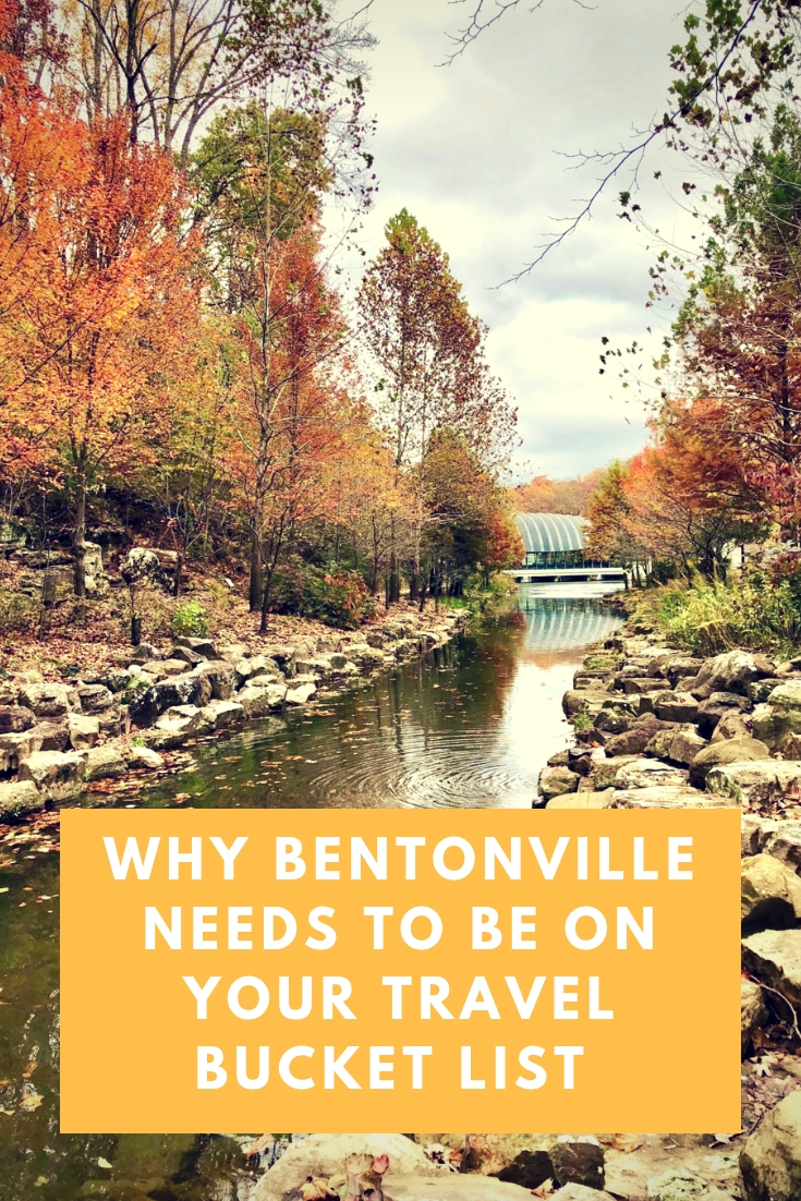 Why Bentonville Arkansas needs to be on your travel bucket list.