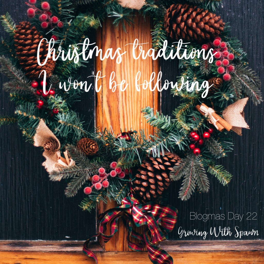 Christmas traditions I won't be following Growing With Spawn