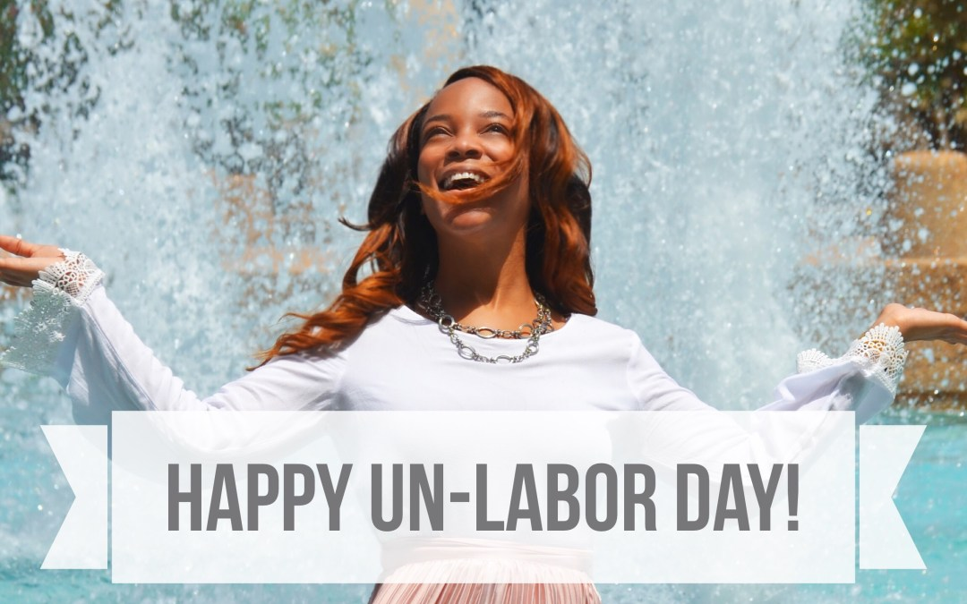 Happy Un-Labor Day