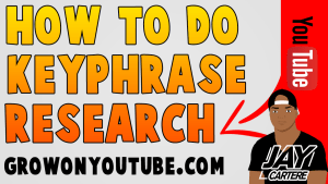 How To Do Keyphrase Research For Your YouTube Videos | grow on youtube