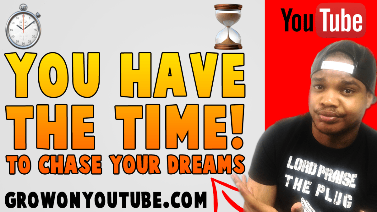 You Have The Time To Chase Your Dreams, You Just Can't Be Bothered | grow on youtube