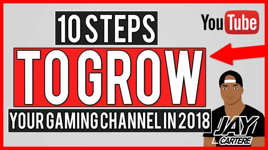 ULTIMATE GUIDE TO GROWING A YOUTUBE GAMING CHANNEL IN 2018