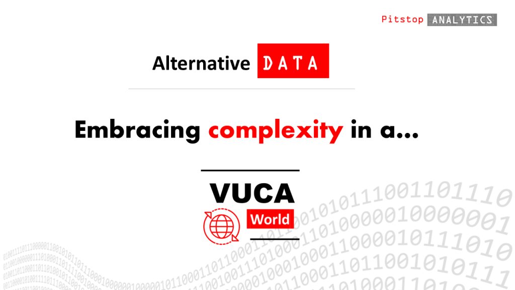 In a VUCA world it is difficult to predict what is around the next corner.  Leaders need data that will illuminate what they cannot see.  That is why alternative data matters.  Pitstop Analytics