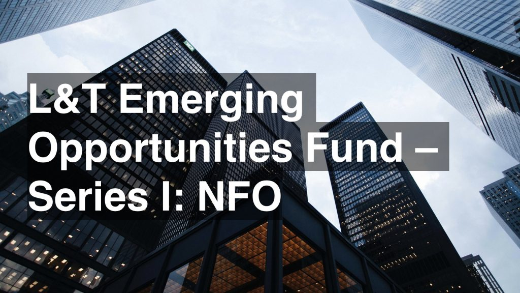 L&T Emerging Opportunities Fund Series I