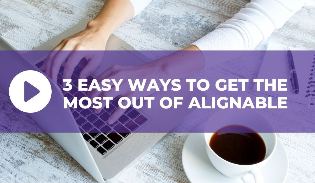 [VIDEO] 3 Easy Ways to Make the Most of Alignable