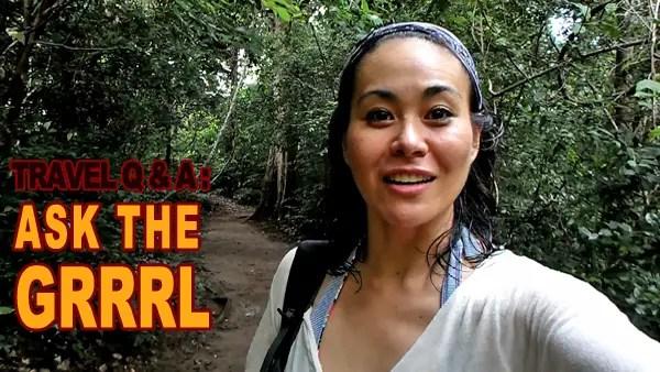 ask the grrrl, grrrltraveler travel q&a, grrrltraveler youtube vlogs