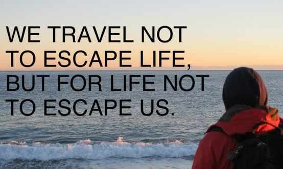 travel inspirations, travel quotes, inspirational, we travel not to escape life quote