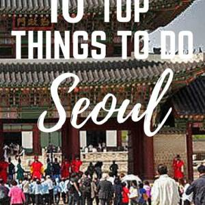 Top 10 things to do in Seoul, Best things to do in Seoul, seoul travel guide