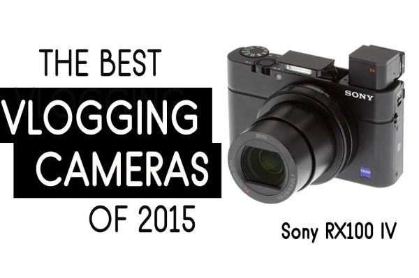 Best Vlogging Cameras of 2015, vlogging cameras, sony rxq100 iv, best vlogging cameras for youtube