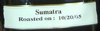 Sumatra, roasted on 10/20/05