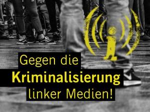 Gegen die Kriminalisierung linker Medien