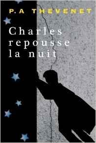 Charles repousse la nuit - P.A. Thevenet