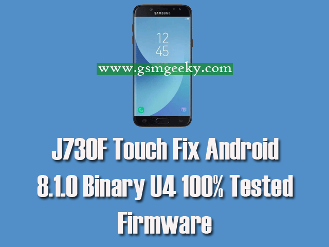 J730F Touch Fix Android 8 1 0 Binary U4 100% Tested Firmware | GSM Geeky