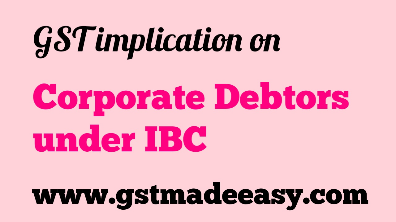 GST Implication under IBC Code on Corporate Debtors