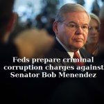 Feds prepare criminal corruption charges against Senator Bob Menendez