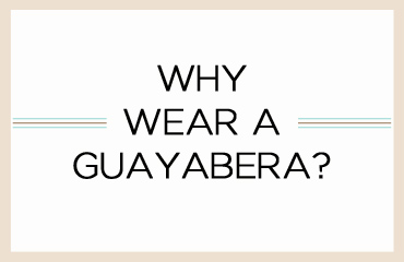 Why wear a guayabera