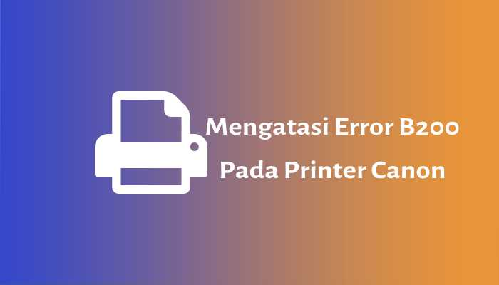 mengatasi error b200 diprinter canon
