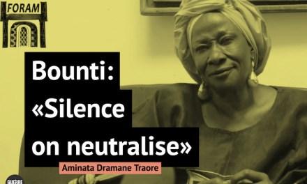 Bounti: «Silence on neutralise» – Aminata Dramane Traore[1]