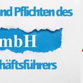 GFM Folge 402 – Rechte und Pflichten des GmbH Geschäftsführers – Teil 3