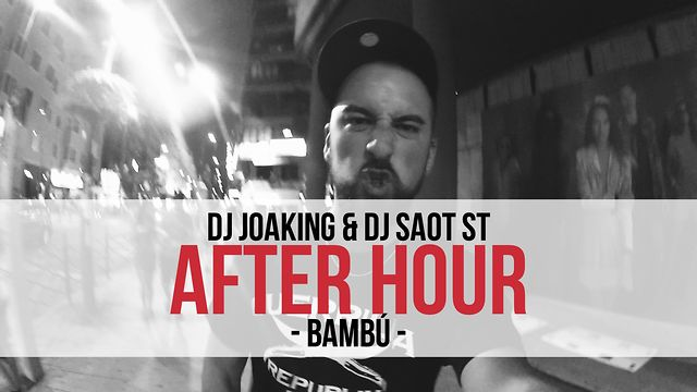 "DJ Joaking & DJ SaoT ST ""After Hour"" Bambú"