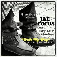 "B. Walker's presents: ""Walk My Way"" Jae Focus feat. STYLES P & Raine Torae"