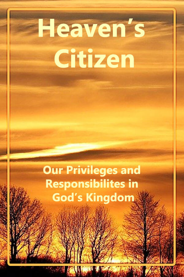 Heaven's Citizen - Our Privileges and Responsibilities in God's Kingdom