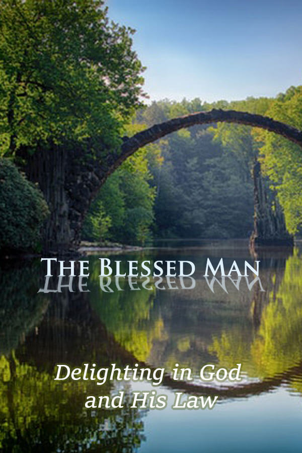 The Blessed Man - Delighting in God and His Law