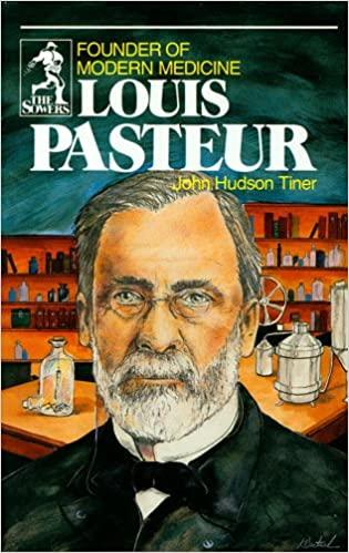 Louis Pasteur: Founder of Modern Medicine