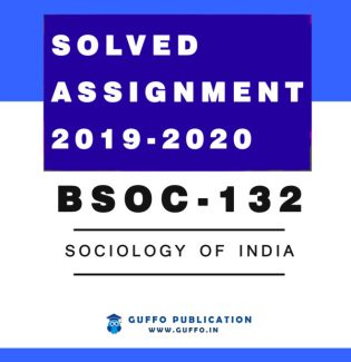 BSOC-132 : SOCIOLOGY OF INDIA IGNOU SOLVED ASSIGNMENT 2019 2020