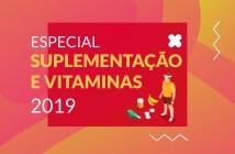 Especial Suplementação e Vitaminas 2019