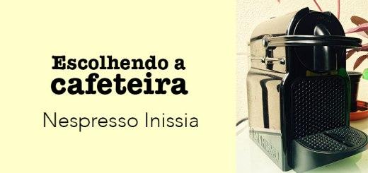 Nespresso Inissia: Escolhendo a Cafeteira